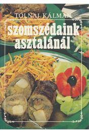 Szomszédaink asztalánál - Tolnai Kálmán - Régikönyvek
