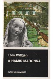 A hamis Madonna - Tom Wittgen - Régikönyvek
