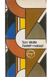 Festett malaszt - Tom Wolfe - Régikönyvek