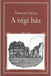 A régi ház - Tormay Cécile - Régikönyvek