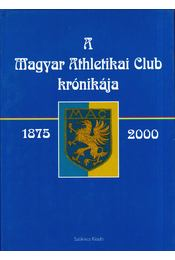 A Magyar Athletikai Club krónikája 1875-2000 - Török János - Régikönyvek