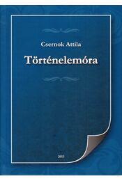 Történelemóra (dedikált) - Csernok Attila - Régikönyvek