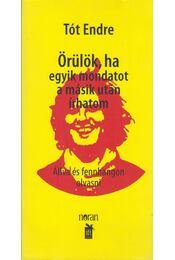 Örülök, ha egyik mondatot a másik után írhatom - Tót Endre - Régikönyvek