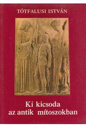 Ki kicsoda az antik mítoszokban - Tótfalusi István - Régikönyvek