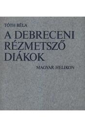 A debreceni rézmetsző diákok - Tóth Béla - Régikönyvek