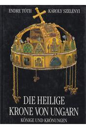 Die heilige Krone von Ungarn - Tóth Endre, Szelényi Károly - Régikönyvek