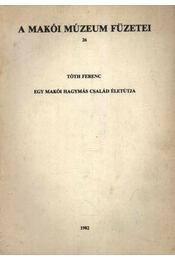 Egy makói hagymás család életútja - Tóth Ferenc - Régikönyvek