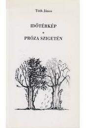 Időtérkép / Próza szigetén (dedikált) - Tóth János - Régikönyvek