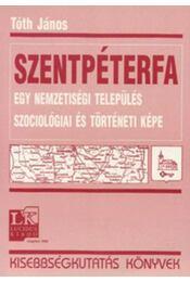Szentpéterfa - Egy nemzetiségi település szociológiai és történeti kép - Tóth János - Régikönyvek
