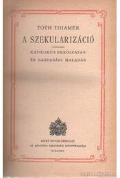 A szekularizáció - Tóth Tihamér - Régikönyvek