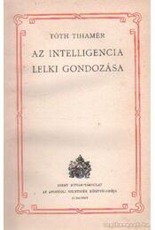 Az intelligencia lelki gondozása - Tóth Tihamér - Régikönyvek