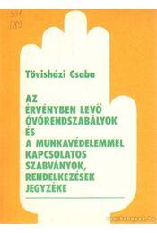 Az érvényben lévő óvórendszabályok és munkavédelemmel kapcsolatos szabványok, rendelkezések jegyzéke - Tövisházi Csaba - Régikönyvek