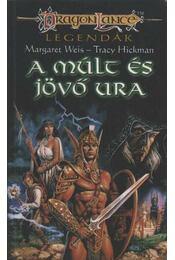 A múlt és jövő ura -  Tracy Hickman, Margaret Weis - Régikönyvek