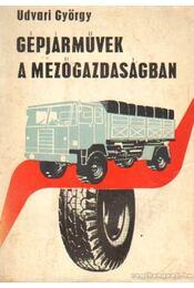 Gépjárművek a mezőgazdaságban - Udvari György - Régikönyvek