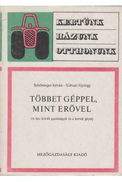 Többet géppel, mint erővel - Udvari György, Schőninger István - Régikönyvek