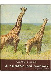 A zsiráfok inni mennek - Ullrich, Wolfgang - Régikönyvek