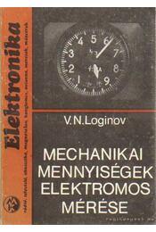 Mechanikai mennyiségek elektromos mérése - V. N. Loginov - Régikönyvek