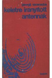 Keletre irányított antennák - Vacsnadze, Georgij - Régikönyvek