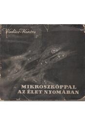 Mikroszkóppal az élet nyomában - Vadász János, Kontra György - Régikönyvek