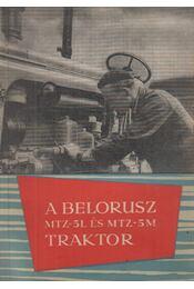 A belorusz MTZ-5L és MTZ-5M traktor - Varga Frigyes - Régikönyvek