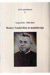 Becker Vendel élete és munkássága - Varga István, Oláh János - Régikönyvek