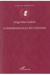 A fenomenológia keletkezése - Varga Péter András - Régikönyvek