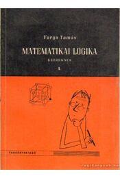 Matematikai logika kezdőknek I. - Varga Tamás - Régikönyvek