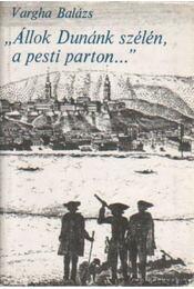"""""""Állok Dunánk szélén, a pesti parton..."""" - Vargha Balázs - Régikönyvek"""