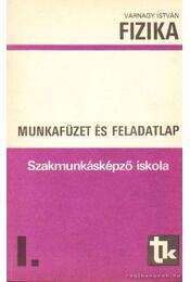 Fizika - Munkafüzet és feladatlap I. - Várnagy István - Régikönyvek