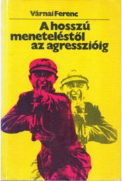 A hosszú meneteléstől az agresszióig - Várnai Ferenc - Régikönyvek