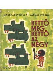 Kettő meg kettő az négy - Várnai György, Macskássy Gyula - Régikönyvek