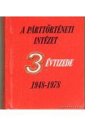 A párttörténeti intézet 3 évtizede 1948-1978 - Vass Henrik - Régikönyvek