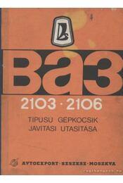 VAZ 2103 - 2106 típusú gépkocsik javítási utasítása - Régikönyvek