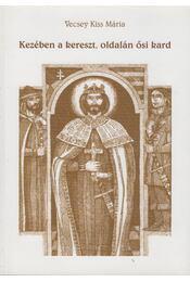 Kezében a kereszt, oldalán ősi kard - Vecsey Kiss Mária - Régikönyvek