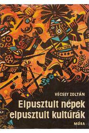 Elpusztult népek, elpusztult kultúrák - Vécsey Zoltán - Régikönyvek