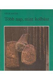 Több nap, mint kolbász - Végh Antal - Régikönyvek