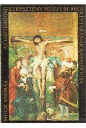 Az Esztergomi Keresztény Múzeum régi képtárának katalógusa - Végh János - Régikönyvek