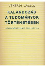 Kalandozás a tudományok történetében - Vekerdi László - Régikönyvek