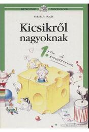 Kicsikről nagyoknak 1. rész - Vekerdy Tamás - Régikönyvek