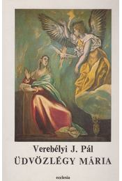 Üdvözlégy Mária - Verebélyi J. Pál - Régikönyvek
