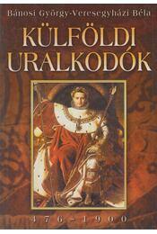 Külföldi uralkodók - Veresegyházi Béla, Bánosi György - Régikönyvek