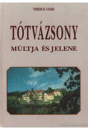 Tótvázsony múltja és jelene - Veress D. Csaba - Régikönyvek