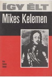 Így élt Mikes Kelemen - Veress Dániel - Régikönyvek
