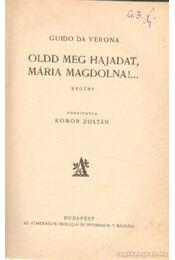 Oldd meg hajadat, Mária Magdolna!... - Verona, Guido Da - Régikönyvek