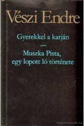 Gyerekkel a karján - Muszka Pista, egy lopott ló története - Vészi Endre - Régikönyvek