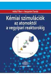 Kémiai szimulációk az atomoktól a vegyipari reaktorokig - Veszprémi Tamás, Höltzl Tibor - Régikönyvek