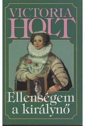 Ellenségem a királynő - Victoria Holt - Régikönyvek