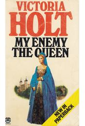 My Enemy the Queen - Victoria Holt - Régikönyvek