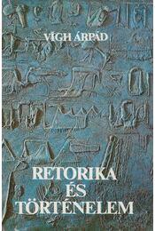 Retorika és történelem - Vígh Árpád - Régikönyvek