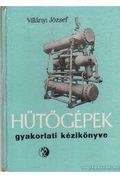 Hűtőgépek gyakorlati kézikönyve - Villányi József - Régikönyvek